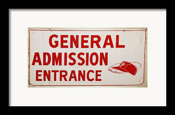 Phillies General Admission Sign From Connie Mack Stadium Framed Print featuring the photograph Phillies General Admission Sign From Connie Mack Stadium by Bill Cannon