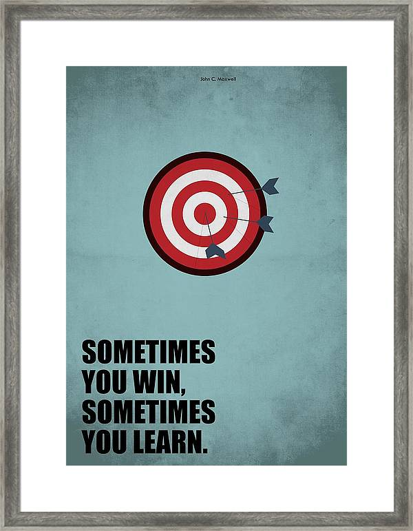 Sometimes You Win Sometimes You Learn Quotes Poster Framed Print By