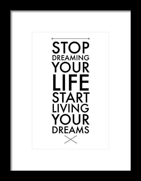 Stop Dreaming Your Life Start Living Your Dreams Framed Print by ...