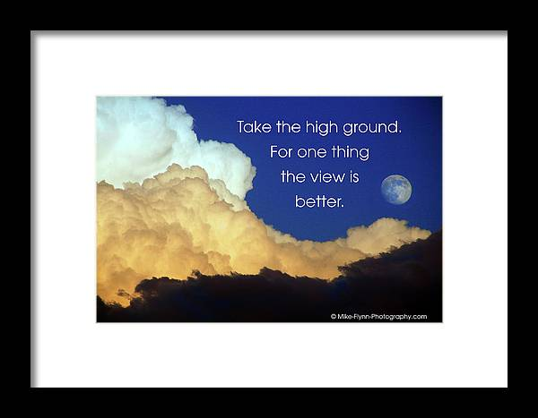 Quotation Framed Print featuring the photograph Take The High Ground by Mike Flynn