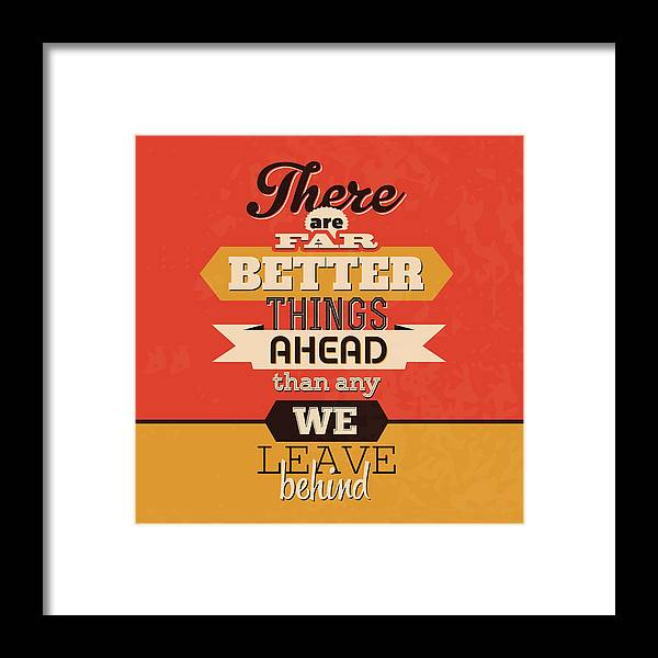 Motivational Framed Print featuring the digital art There Are Far Better Things Ahead by Naxart Studio
