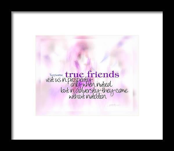 Quote Framed Print featuring the digital art True Friends by Vicki Ferrari