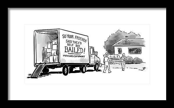 """so Your Friends Said They'd Help But Bailed! Moving Company"" Framed Print featuring the drawing Your Friends Bailed Moving Co by Pia Guerra"