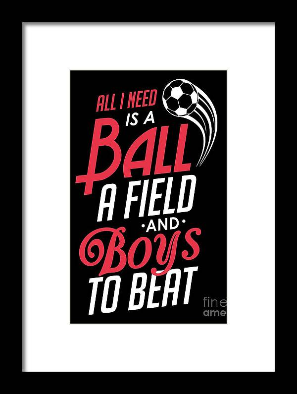 All-i-need-is-a-ball-a-field-and-boys-to-beat Framed Print featuring the drawing All I Need Is A Ball Field And Boys To Beat by The Perfect Presents