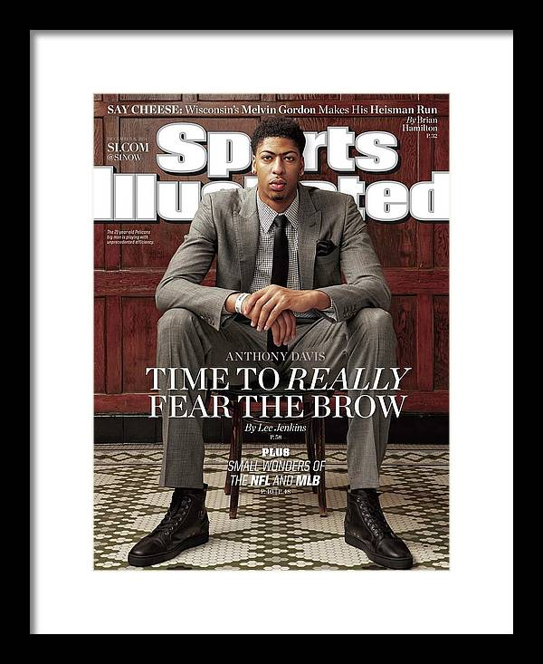 Magazine Cover Framed Print featuring the photograph Anthony Davis Time To Really Fear The Brow Sports Illustrated Cover by Sports Illustrated