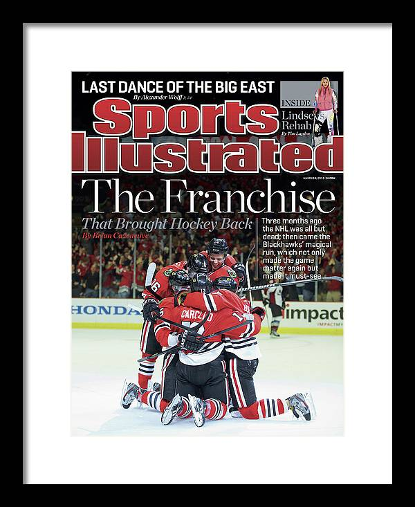 Magazine Cover Framed Print featuring the photograph Blackhawks The Franchise That Brought Hockey Back Sports Illustrated Cover by Sports Illustrated