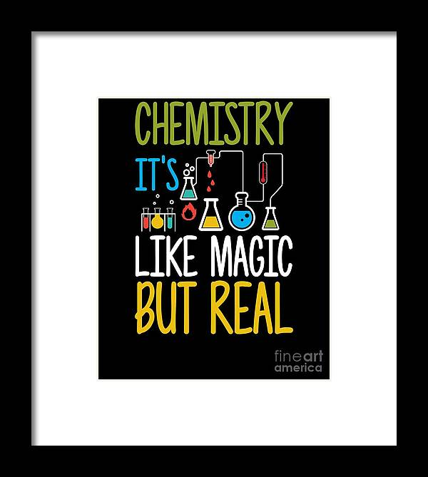 Chemist Framed Print featuring the drawing Chemistry Its Like Magic But Real Funny by The Perfect Presents