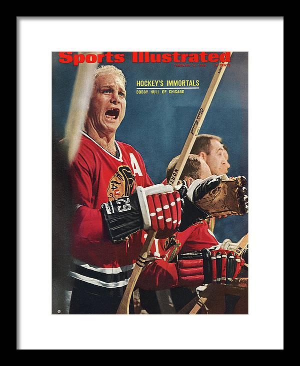 National Hockey League Framed Print featuring the photograph Chicago Blackhawks Bobby Hull... Sports Illustrated Cover by Sports Illustrated