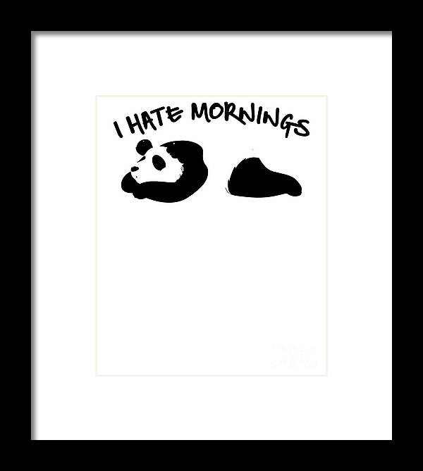 Hate-mornings Framed Print featuring the drawing Cute Funny I Hate Mornings Lazy Panda by The Perfect Presents