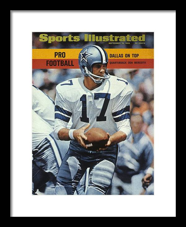 Magazine Cover Framed Print featuring the photograph Dallas Cowboys Qb Don Meredith... Sports Illustrated Cover by Sports Illustrated