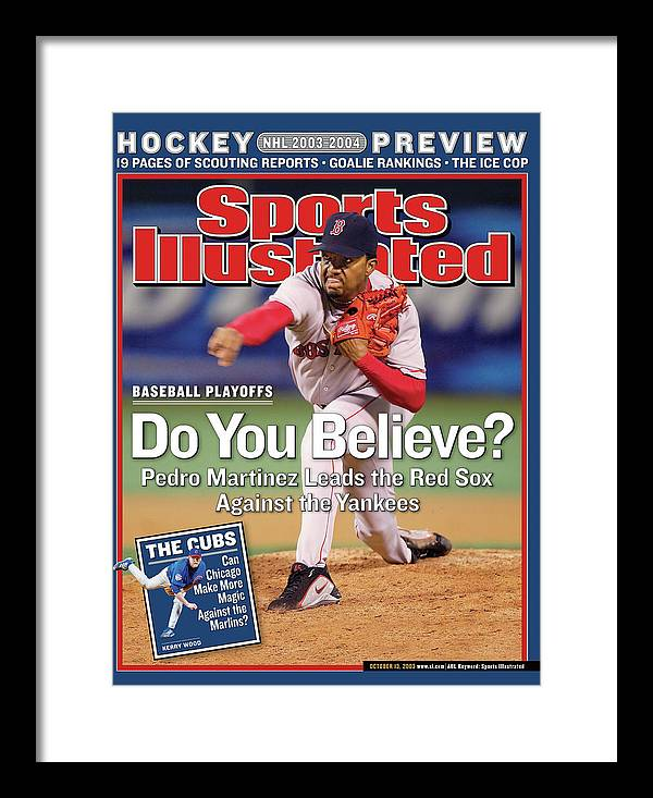 Magazine Cover Framed Print featuring the photograph Do You Believe Pedro Martinez Leads The Red Sox Against The Sports Illustrated Cover by Sports Illustrated