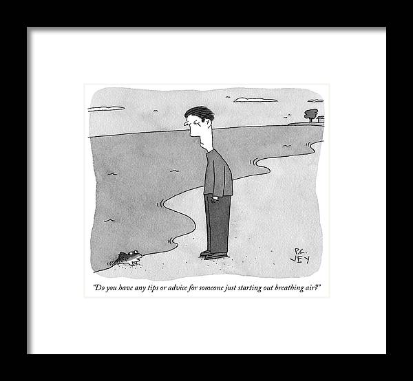 """""""do You Have Any Tips Or Advice For Someone Just Starting Out Breathing Air?"""" Fish Framed Print featuring the drawing Do You Have Any Tips Or Advice by Peter C Vey"""