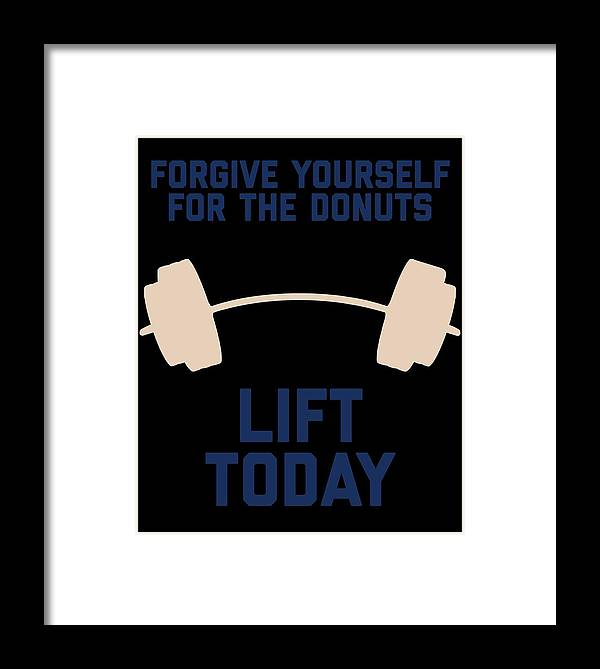 Squat-apparel Framed Print featuring the digital art Forgive Yourself For The Donuts Lift Today by Sourcing Graphic Design