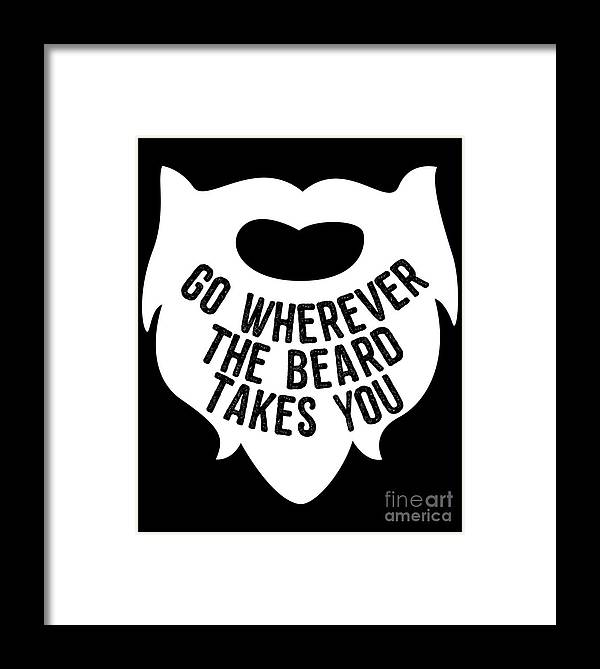 Cool Framed Print featuring the digital art Go Wherever The Beard Takes You by Flippin Sweet Gear