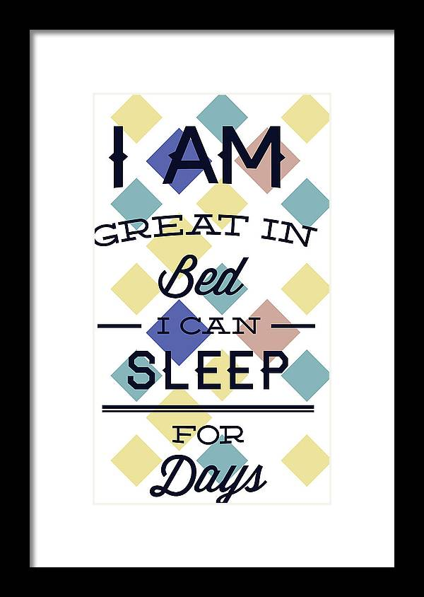 Sleep Framed Print featuring the digital art I Am Great In Bed I Can Sleep For Days by Passion Loft