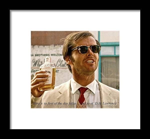 Jack Nicholson Framed Print featuring the mixed media Jack Nicholson, Here's To First Of The Day Fellas, And To Ol D. H. Lawrence . ' by Thomas Pollart