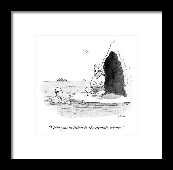 """""""i Told You To Listen To The Climate Science."""" Climate Change Framed Print featuring the drawing Listen To The Climate Science by Emily Flake"""