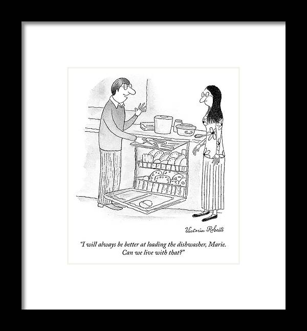 """""""i Will Always Be Better At Loading The Dishwasher Marie. Can We Live With That?"""" Loading Framed Print featuring the drawing Loading the Dishwasher by Victoria Roberts"""