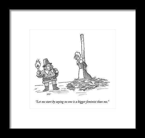 """""""let Me Start By Saying Framed Print featuring the drawing No One Is A Bigger Feminist by John McNamee"""