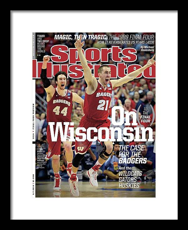 University Of Arizona Framed Print featuring the photograph On to The Final Four Wisconsin The Case For The Badgers Sports Illustrated Cover by Sports Illustrated