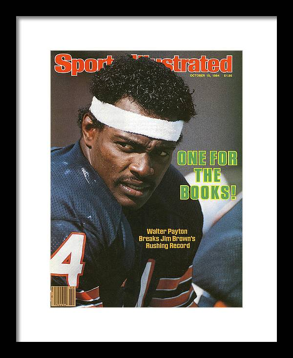 Magazine Cover Framed Print featuring the photograph One For The Books Walter Payton Breaks Jim Browns Rushing Sports Illustrated Cover by Sports Illustrated