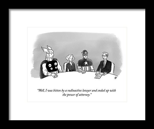 """""""well I Was Bitten By A Radioactive Lawyer And Ended Up With The Power Of Attorney."""" Legal Framed Print featuring the drawing Power of Attorney by Pia Guerra"""