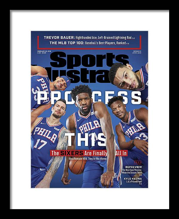 Magazine Cover Framed Print featuring the photograph Process This The Sixers Are Finally All In Sports Illustrated Cover by Sports Illustrated