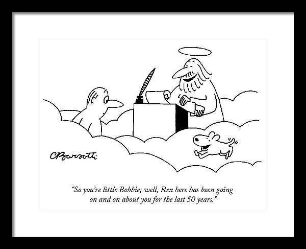 Rex here has been going on and on about you by Charles Barsotti