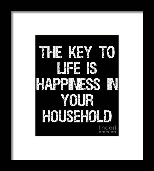 Cool Framed Print featuring the digital art The Key To Life Is Happiness In Your Household by Flippin Sweet Gear