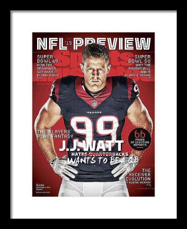 Magazine Cover Framed Print featuring the photograph The Players Play Fantasy J.j. Watt Wants To Be A Qb, 2015 Sports Illustrated Cover by Sports Illustrated