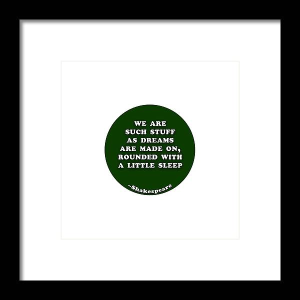 We Framed Print featuring the digital art We Are Such Stuff As Dreams #shakespeare #shakespearequote by TintoDesigns