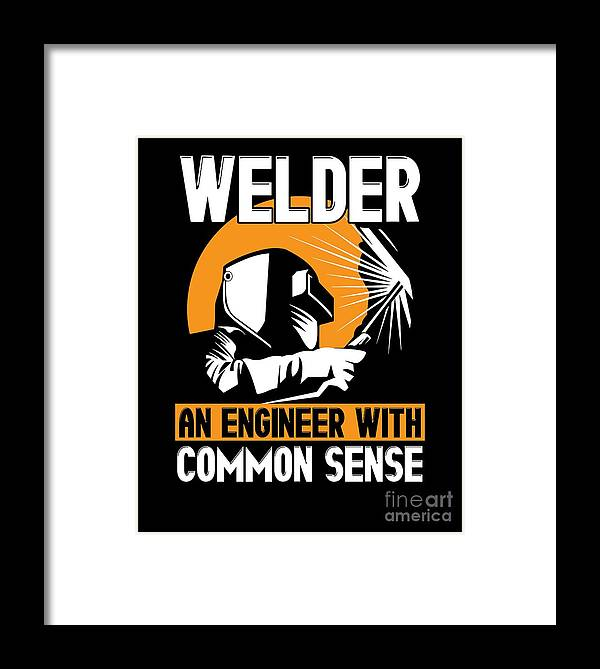 An-engineer-with-common-sense Framed Print featuring the drawing Welder An Engineer With Common Sense by The Perfect Presents