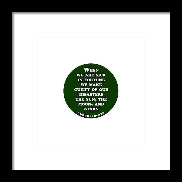 When Framed Print featuring the digital art When We Are Sick #shakespeare #shakespearequote by TintoDesigns