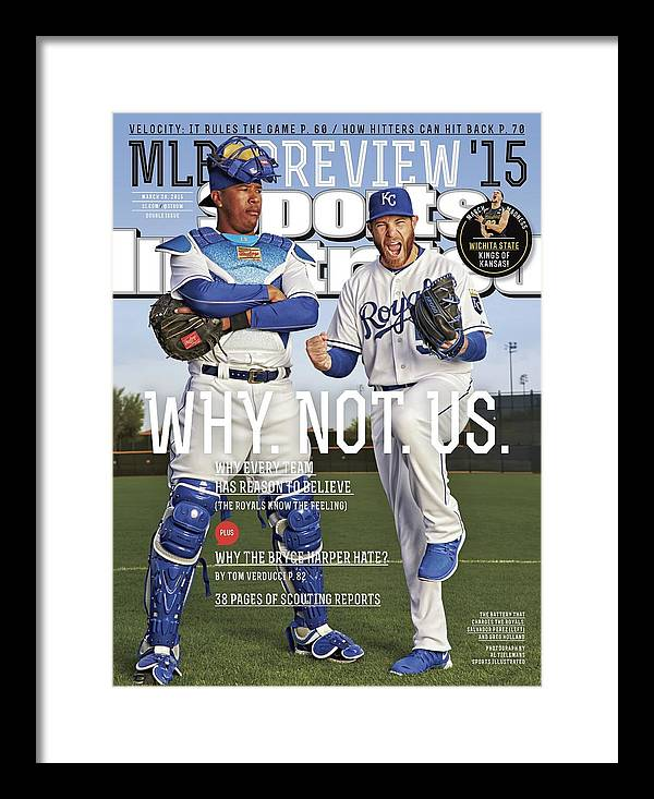 Magazine Cover Framed Print featuring the photograph Why. Not. Us. 2015 Mlb Baseball Preview Issue Sports Illustrated Cover by Sports Illustrated