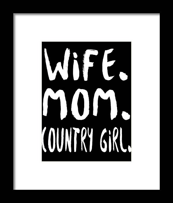 Mom Framed Print featuring the digital art Wife Mom Country Girl by Passion Loft