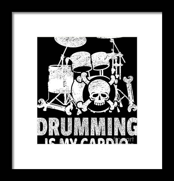 Drummer Framed Print featuring the digital art Drumming Is My Cardio Drummer Drum Player Gift by Haselshirt