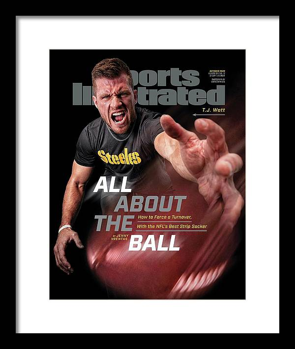 Sports Illustrated Framed Print featuring the photograph All About the Ball - Pittsburgh Steelers T.J. Watt Sports Illustrated Cover by Sports Illustrated