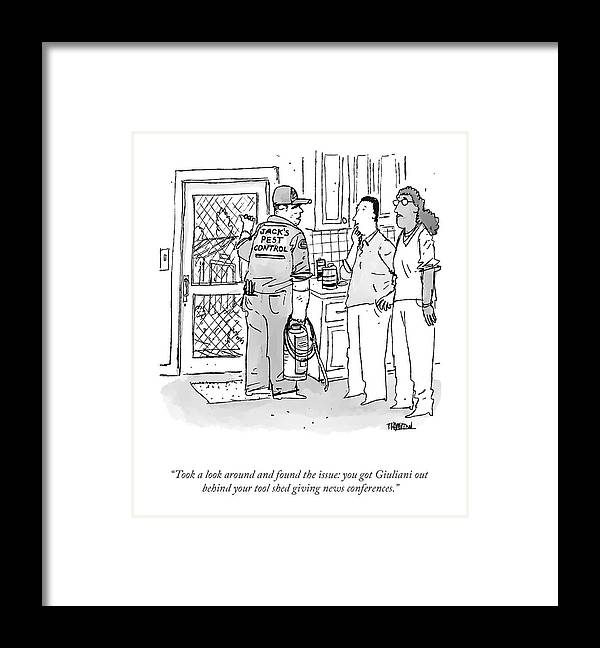"""""""took A Look Around And Found The Issue: You Got Giuliani Out Behind Your Tool Shed Giving News Conferences."""" Framed Print featuring the drawing Found The Issue by Tim Hamilton"""