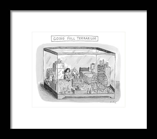 Captionless Framed Print featuring the drawing Going Full Terrarium by Roz Chast