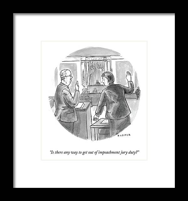 Is There Any Way To Get Out Of Impeachment Jury Duty? Framed Print featuring the drawing Impeachment Jury Duty by Brendan Loper