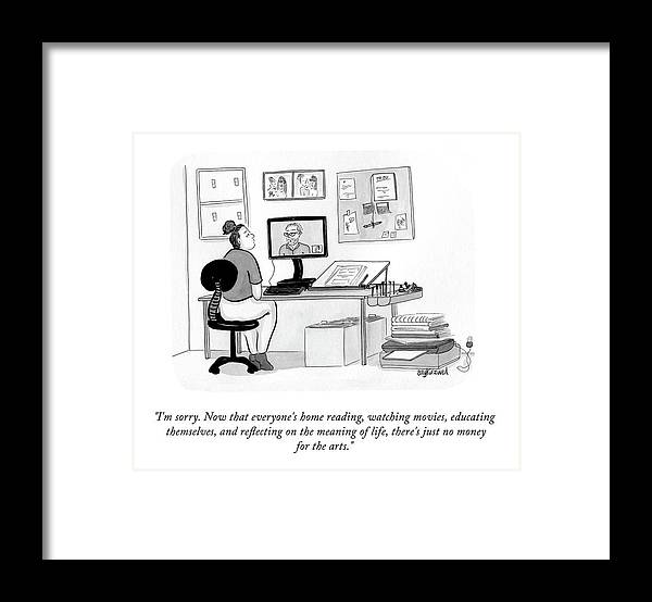 """i'm Sorry. Now That Everyone's Home Reading Framed Print featuring the drawing No Money For The Arts by Amy Kurzweil"