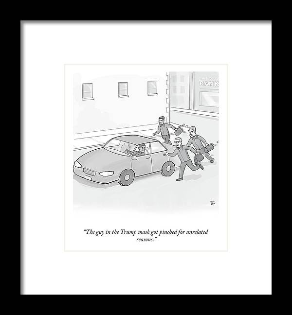 """the Guy In The Trump Mask Got Pinched For Unrelated Reasons."" Framed Print featuring the drawing The Trump Mask by Paul Noth"