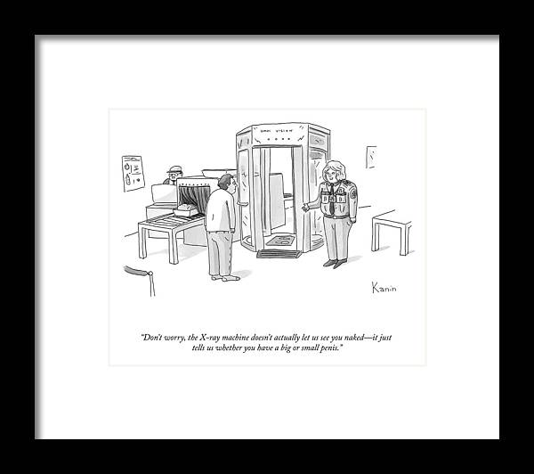 """""""don't Worry—the X-ray Machine Doesn't Actually Let Us See You Naked Framed Print featuring the drawing The X-ray Machine by Zachary Kanin"""