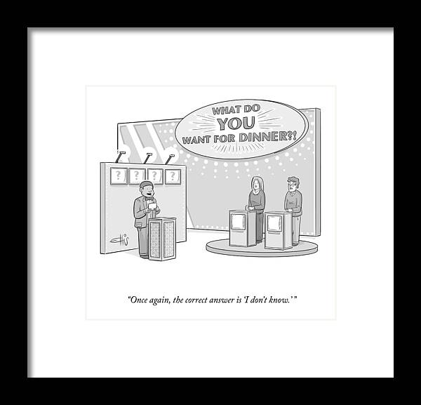 """""""once Again The Correct Answer Is 'i Don't Know.'"""" """"what Do You Want For Dinner?"""" Framed Print featuring the drawing What Do You Want For Dinner? by Ellis Rosen"""