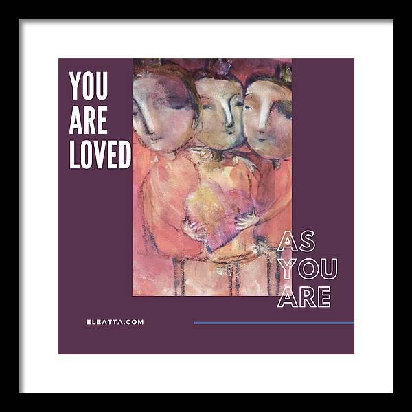 Unique Framed Print featuring the mixed media You Are Loved As You Are by Eleatta Diver