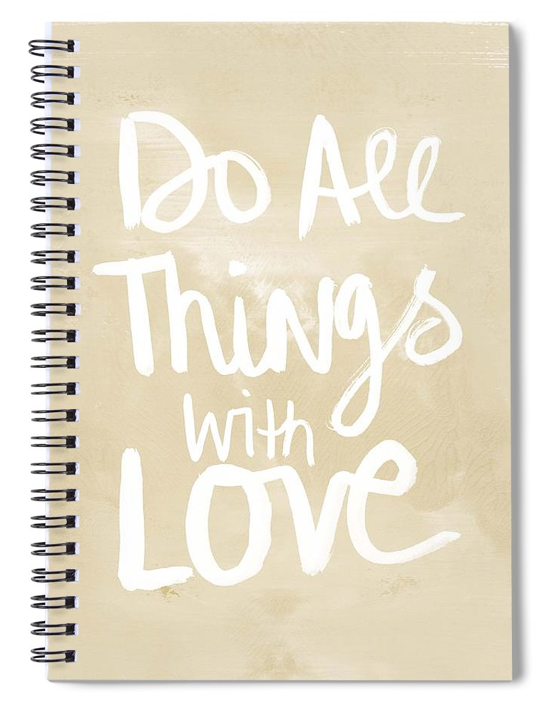 Do All Things With Love Spiral Notebook featuring the painting Do All Things With Love- Inspirational Art by Linda Woods