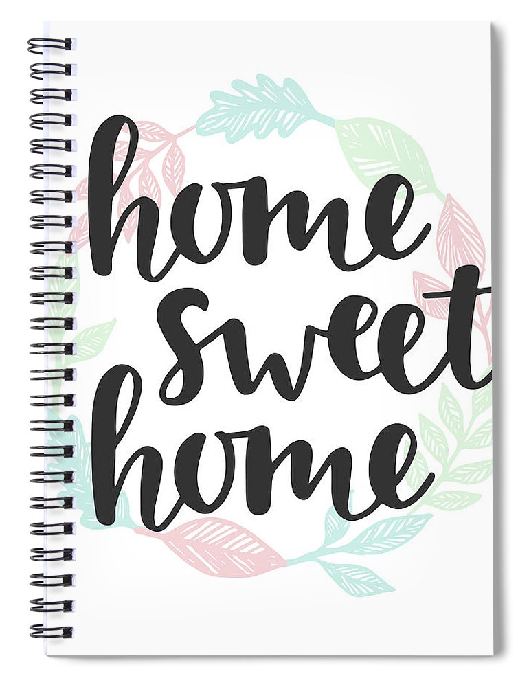 Home Decor Spiral Notebook featuring the digital art Home Sweet Home Quote. Handwritten by Artrise