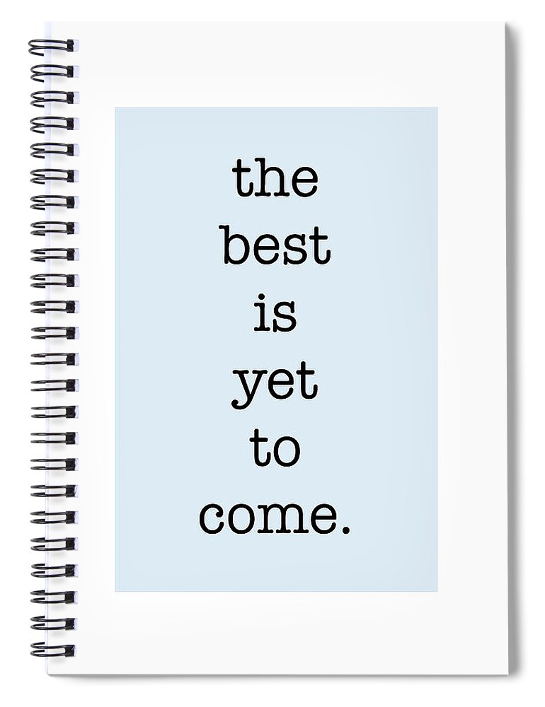 The Best Is Yet To Come Spiral Notebook featuring the digital art The Best Is Yet To Come by Nancy Ingersoll