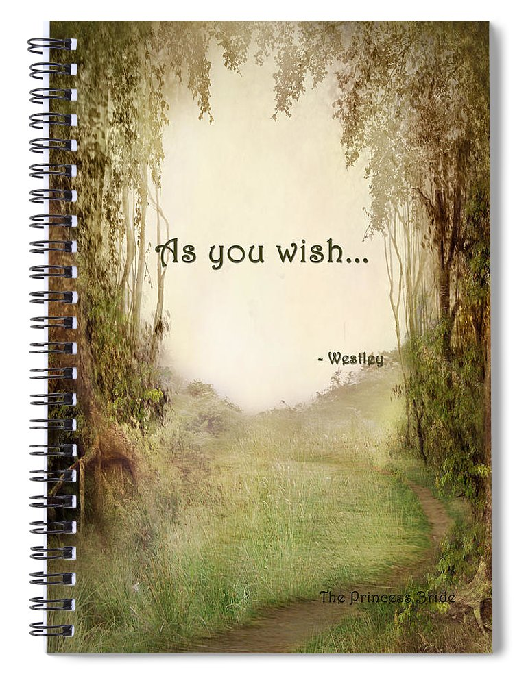 Wright Spiral Notebook featuring the digital art The Princess Bride - As You Wish by Paulette B Wright