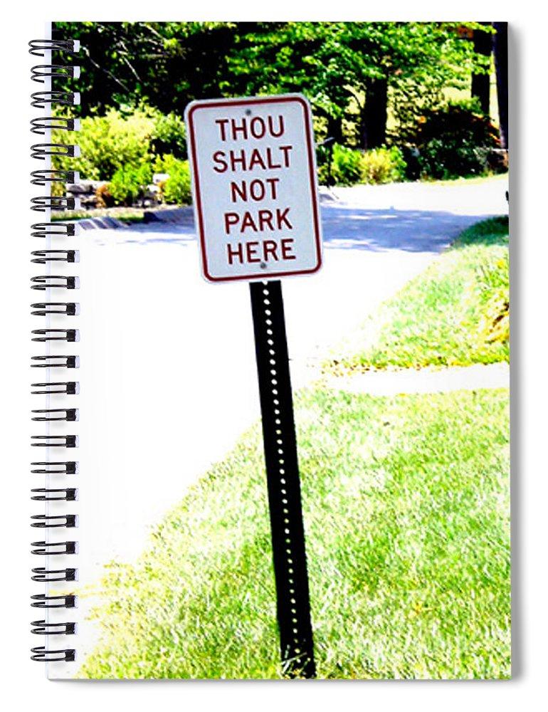 Thou Shalt Not Park Here Spiral Notebook featuring the photograph Thou Shalt Not Park Here by Seth Weaver